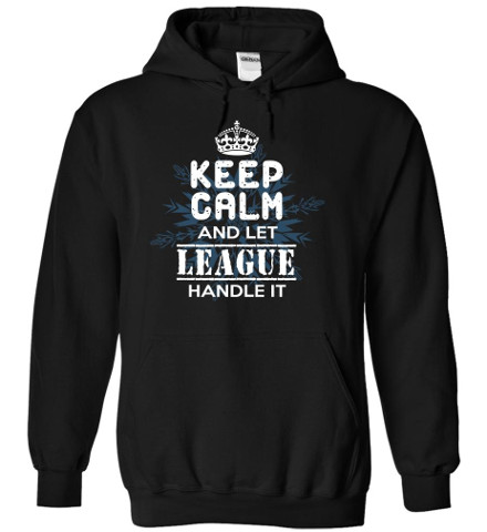 Keep Calm and Let LEAGUE Handle It